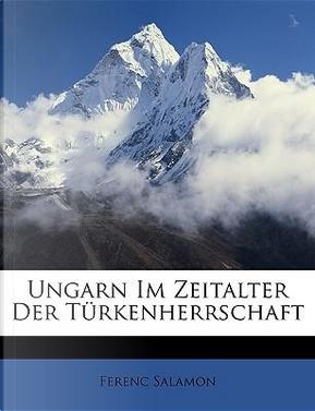 Ungarn Im Zeitalter Der Trkenherrschaft by Ferenc Salamon