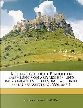 Keilinschriftliche Bibliothek by Schrader Eberhard 1836-1908