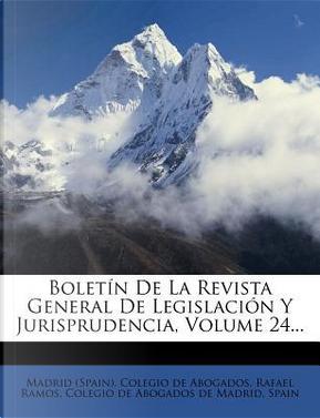 Boletin de La Revista General de Legislacion y Jurisprudencia, Volume 24. by Rafael Ramos