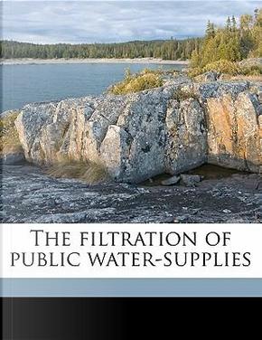 The Filtration of Public Water-Supplies by Allen Hazen