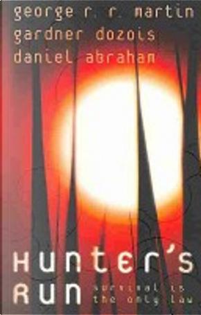 Hunter's Run by Daniel Abraham, Gardner Dozois, George R.R. Martin