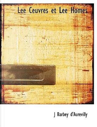 Lee Ceuvres Et Lee Homes by J. Barbey d'Aurevilly