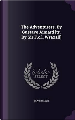 The Adventurers, by Gustave Aimard [Tr. by Sir F.C.L. Wraxall] by Olivier Gloux