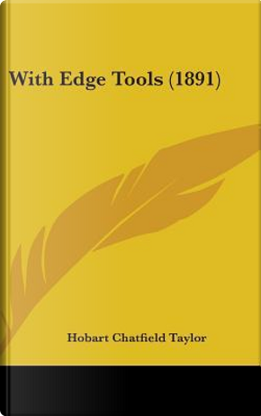 With Edge Tools (1891) by Hobart Chatfield Taylor