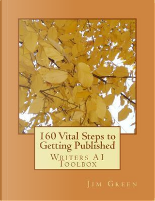 160 Vital Steps to Getting Published by Jim Green
