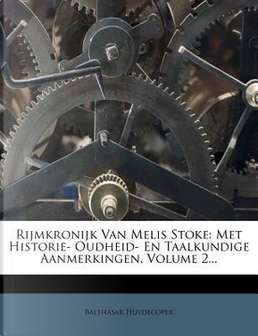 Rijmkronijk Van Melis Stoke by Balthasar Huydecoper