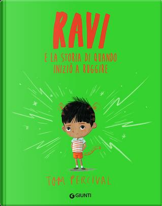Ravi e la storia di quando iniziò a ruggire by Tom Percival