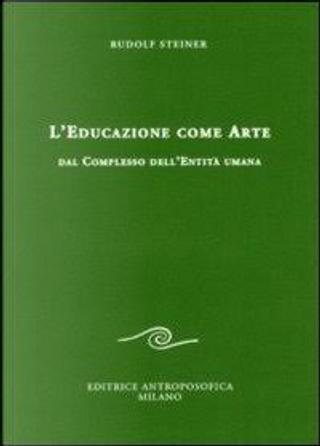 L'educazione come arte by Rudolf Steiner