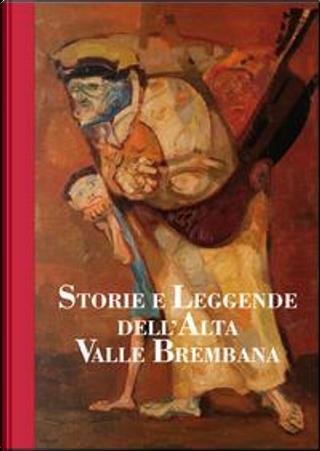 Storie e leggende dell'alta valle Brembana by Gianni Molinari