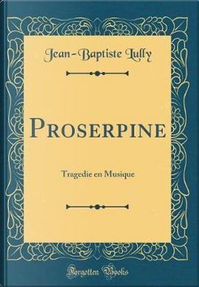 Proserpine by Jean-Baptiste Lully