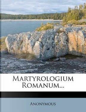 Martyrologium Romanum. by ANONYMOUS