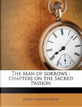 The Man of Sorrows by Robert Ormston Eaton