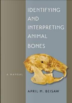 Identifying and Interpreting Animal Bones by April M. Beisaw