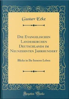 Die Evangelischen Landeskirchen Deutschlands im Neunzehnten Jahrhundert by Gustav Ecke