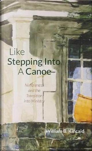 Like Stepping into a Canoe by William B. Kincaid
