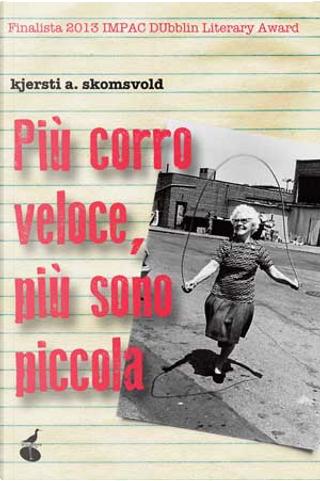 Più corro veloce, più sono piccola by Kjersti A. Skomsvold