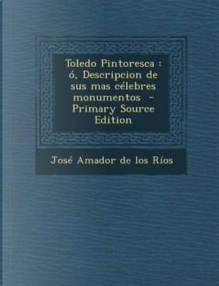 Toledo Pintoresca by Jose Amador De Los Rios