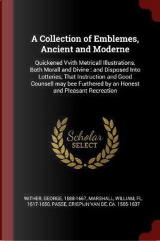 A Collection of Emblemes, Ancient and Moderne by George Wither