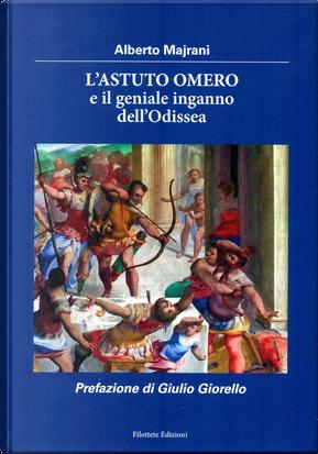 L'astuto Omero e il geniale inganno dell'Odissea by Alberto Majrani