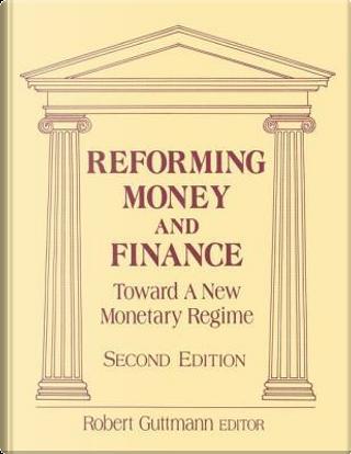 Reforming Money and Finance by Robert Guttmann