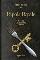 Papale papale. Ricette che salvano l'anima by Fabio Picchi