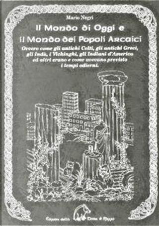 Il mondo di oggi e il mondo dei popoli arcaici by Mario Negri