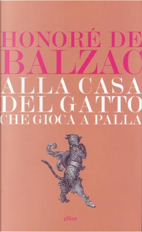 Alla casa del gatto che gioca a palla by Honoré de Balzac