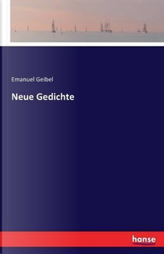 Neue Gedichte by Emanuel Geibel