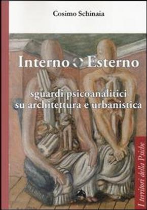 Interno esterno. Sguardi psicoanalitici su architettura e urbanistica by Cosimo Schinaia
