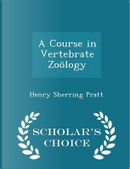 A Course in Vertebrate Zoology - Scholar's Choice Edition by Henry Sherring Pratt