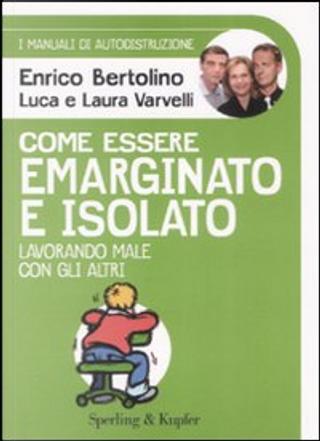 Come essere emarginato e isolato lavorando male con gli altri. by Enrico Bertolino, Luca Varvelli, Laura Varvelli