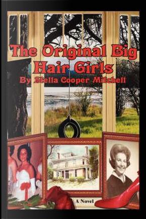 The Original Big Hair Girls by Stella Cooper Mitchell