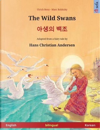 The Wild Swans – Yasaengui baekjo. Bilingual children's book adapted from a fairy tale by Hans Christian Andersen (English – Korean) by Ulrich Renz
