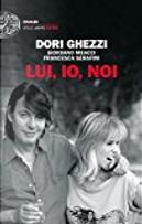 Lui, io, noi by Dori Ghezzi, Francesca Serafini, Giordano Meacci