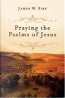 Praying the Psalms of Jesus by James W. Sire