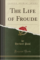The Life of Froude (Classic Reprint) by Herbert Paul