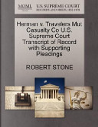 Herman V. Travelers Mut Casualty Co U.S. Supreme Court Transcript of Record with Supporting Pleadings by Robert Stone