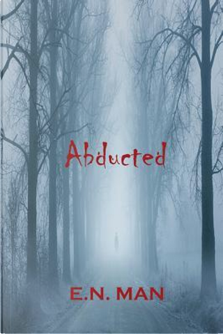 Abducted by E. N. Man