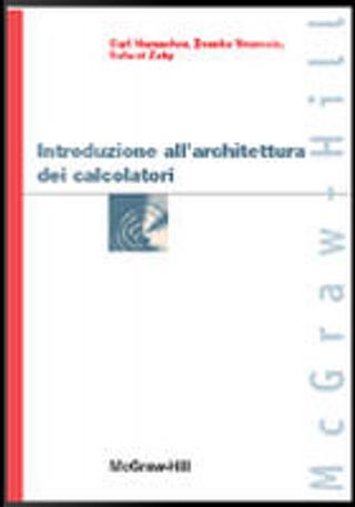 Introduzione all'architettura dei calcolatori by V. Carl Hamacher, Zvonko G. Vranesic, Safwat G. Zaky
