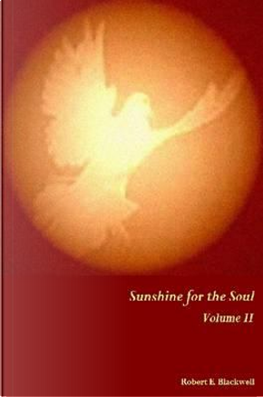 Sunshine for the Soul Volume II by Robert E. Blackwell