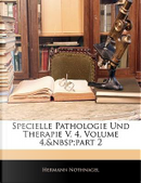 Specielle Pathologie Und Therapie V. 4, Volume 4, Part 2 by Hermann Nothnagel
