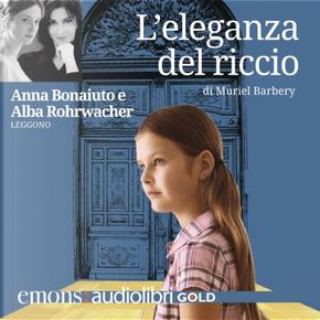 L'eleganza del riccio letto da Anna Bonaiuto e Alba Rohrwacher by Muriel Barbery