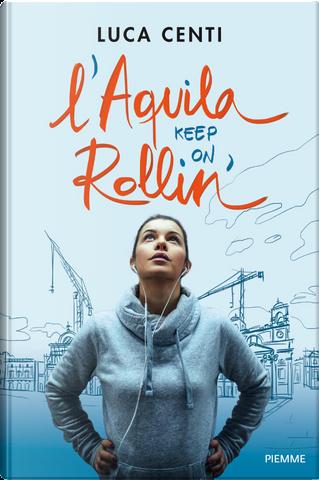 L'Aquila, keep on rollin'! by Luca Centi