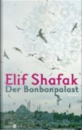 Der Bonbonpalast by Elif Şafak