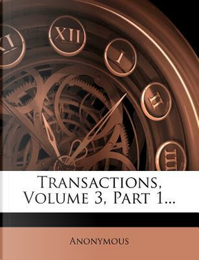 Transactions, Volume 3, Part 1. by ANONYMOUS