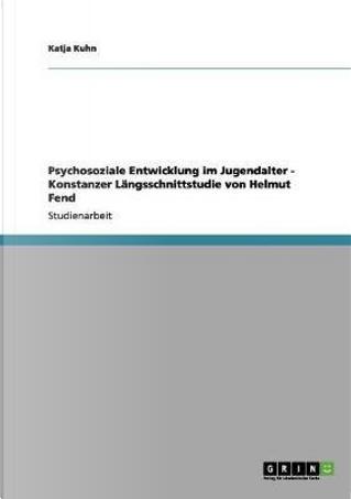 Psychosoziale Entwicklung im Jugendalter - Konstanzer Längsschnittstudie von Helmut Fend by Katja Kuhn