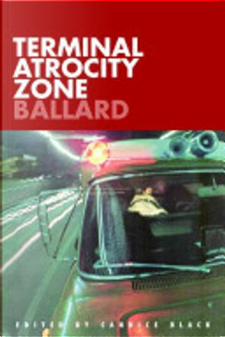 Terminal Atrocity Zone: Ballard by J. G. Ballard