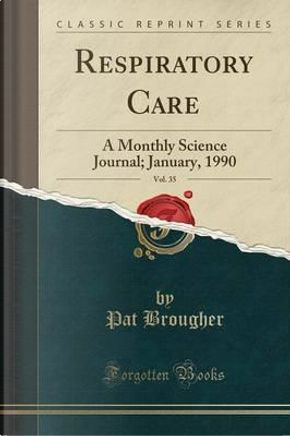 Respiratory Care, Vol. 35 by Pat Brougher