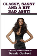 Classy, Sassy, and a bit Bad Assy! by Donald Gorbach