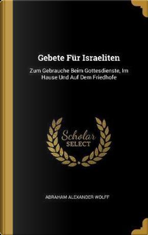 Gebete Für Israeliten by Abraham Alexander Wolff